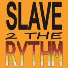 Slave 2 The Rythm #2 by CJSDesign