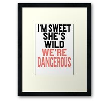 I'm Sweet She's Wild We're Dangerous (2 of 2) Framed Print