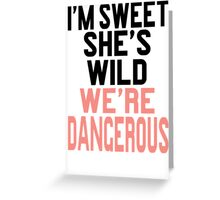 I'm Sweet She's Wild We're Dangerous (2 of 2) Greeting Card