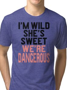 Im WIld She's Sweet We're Dangerous (1 of 2) Tri-blend T-Shirt