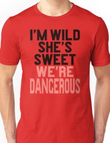Im WIld She's Sweet We're Dangerous (1 of 2) Unisex T-Shirt