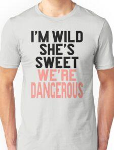 Im WIld She's Sweet We're Dangerous (1 of 2) Unisex T-Shirt