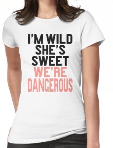 Im WIld She's Sweet We're Dangerous (1 of 2) Womens Fitted T-Shirt