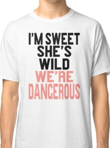 I'm Sweet She's Wild We're Dangerous (2 of 2) Classic T-Shirt