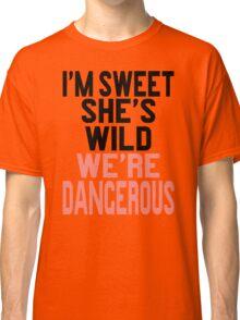 I'm Sweet She's Wild We're Dangerous (2 of 2) Classic T-Shirt