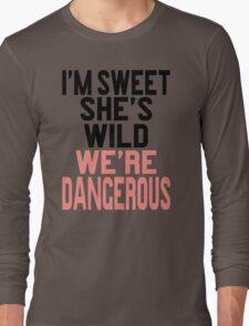 I'm Sweet She's Wild We're Dangerous (2 of 2) Long Sleeve T-Shirt