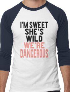 I'm Sweet She's Wild We're Dangerous (2 of 2) Men's Baseball ¾ T-Shirt