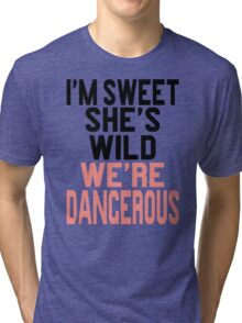 I'm Sweet She's Wild We're Dangerous (2 of 2) Tri-blend T-Shirt