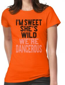 I'm Sweet She's Wild We're Dangerous (2 of 2) Womens Fitted T-Shirt