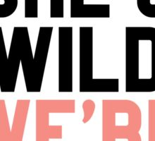 I'm Sweet She's Wild We're Dangerous (2 of 2) Sticker