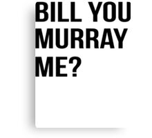 Bill You Murray Me ? Canvas Print