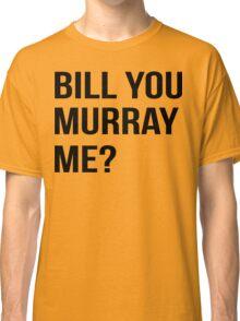 Bill You Murray Me ? Classic T-Shirt