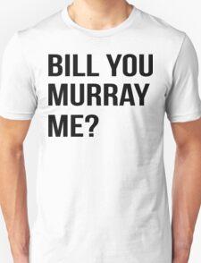 Bill You Murray Me ? T-Shirt