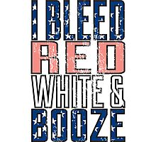 I Bleed Red White And Booze Photographic Print