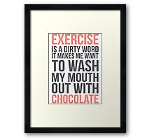 Exercise Is A Dirty Word, It Makes Me Want To Wash My Mouth Out With Soap Framed Print