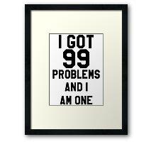 I Got 99 Problems And I Am One Framed Print