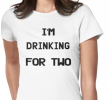 I'm Drinking For Two Womens Fitted T-Shirt