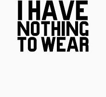 I Have Nothing To Wear Unisex T-Shirt