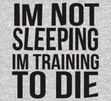 Im Not Sleeping Im Training To Die by KatBDesigns