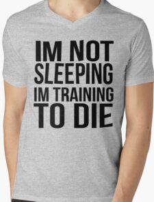 Im Not Sleeping Im Training To Die Mens V-Neck T-Shirt