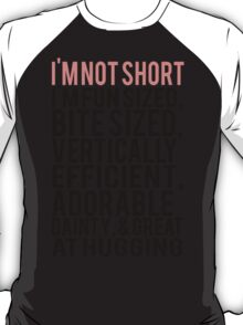 I'm Not Short Im Fun Sized Bite Sized Vertically Efficient Adorable Danty & Great At Hugging T-Shirt