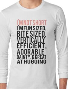I'm Not Short Im Fun Sized Bite Sized Vertically Efficient Adorable Danty & Great At Hugging Long Sleeve T-Shirt