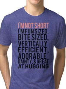 I'm Not Short Im Fun Sized Bite Sized Vertically Efficient Adorable Danty & Great At Hugging Tri-blend T-Shirt