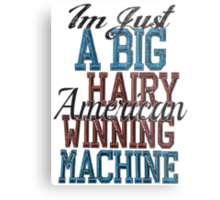 Im Just A Big Hairy American Winning Machine Metal Print