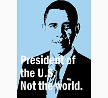 President of the U.S. Not the world. Unisex T-Shirt