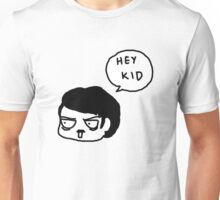 Hey, kid. Unisex T-Shirt