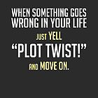 "Just yell ""Plot Twist!"" cards, prints & posters by Zero Dean by Zero Dean"