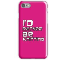 I'd Rather Be Knitting...In Pink iPhone Case/Skin