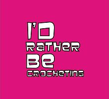 I'd Rather Be Crocheting...In Pink by Carmen182
