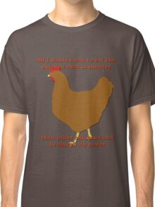 All I Wanted Was to Eat The Chicken Classic T-Shirt