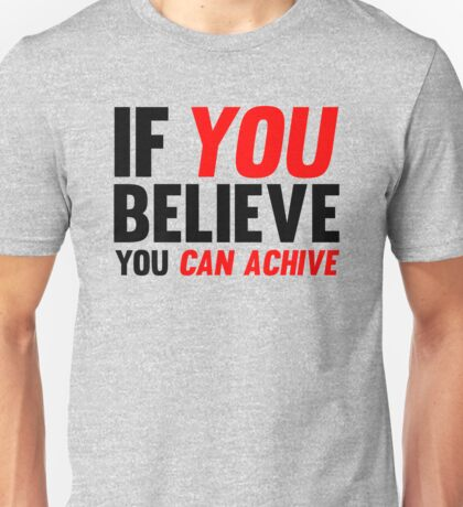 If You Believe You Can Achive Unisex T-Shirt