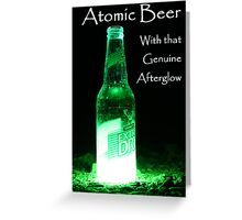 Atomic Beer - With that Genuine Afterglow  Greeting Card