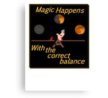 Magic Happens with balance Canvas Print