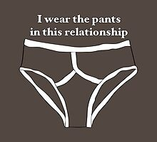 I wear the pants in this relationship by Emma Harckham