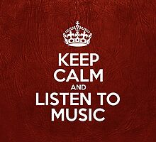 Keep Calm and Listen to Music - Glossy Red Leather by sitnica