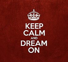 Keep Calm and Dream On - Glossy Red Leather by sitnica