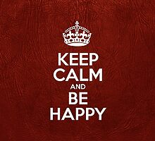 Keep Calm and Be Happy - Glossy Red Leather by sitnica