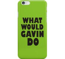 What Would Gavin Do iPhone Case/Skin