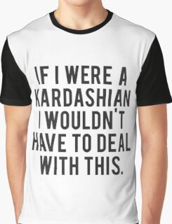 if i were a kardashian Graphic T-Shirt