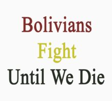 Bolivians Fight Until We Die by supernova23