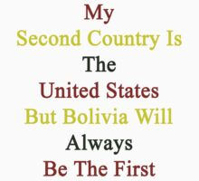My Second Country Is The United States But Bolivia Will Always Be The First  by supernova23