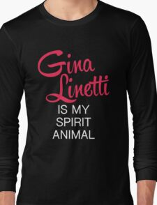 Gina Linetti is my spirit animal (white font) Long Sleeve T-Shirt