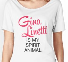 Gina Linetti is my spirit animal Women's Relaxed Fit T-Shirt
