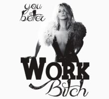 work bitch by Darrencosgrove