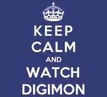 Keep Calm And Watch Digimon by Phaedrart