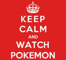 Keep Calm And Watch Pokemon by Phaedrart